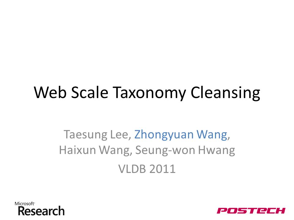 Web Scale Taxonomy Cleansing Taesung Lee, Zhongyuan Wang, Haixun Wang, Seung-won Hwang VLDB 2011