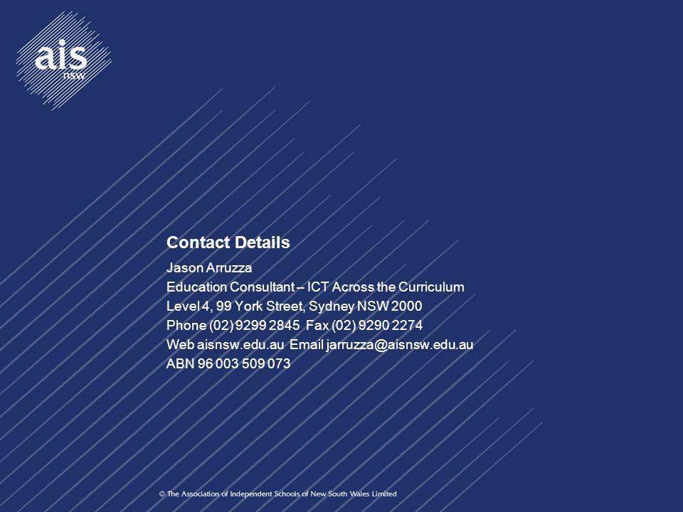 Contact Details Jason Arruzza Education Consultant – ICT Across the Curriculum Level 4, 99 York Street, Sydney NSW 2000 Phone (02) 9299 2845 Fax (02)