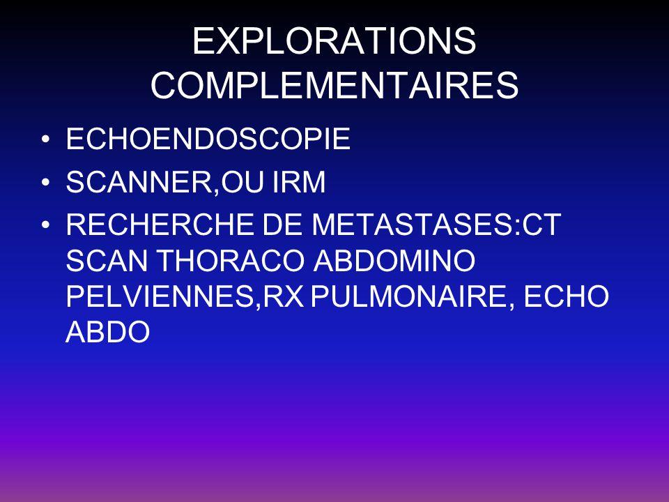 EXPLORATIONS COMPLEMENTAIRES ECHOENDOSCOPIE SCANNER,OU IRM RECHERCHE DE METASTASES:CT SCAN THORACO ABDOMINO PELVIENNES,RX PULMONAIRE, ECHO ABDO