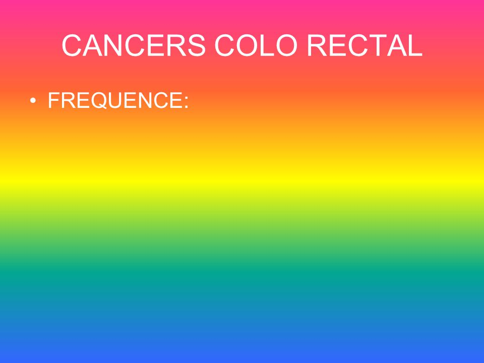 CANCERS COLO RECTAL FREQUENCE: