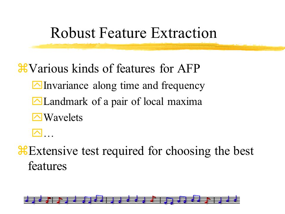 Robust Feature Extraction zVarious kinds of features for AFP yInvariance along time and frequency yLandmark of a pair of local maxima yWavelets y… zEx