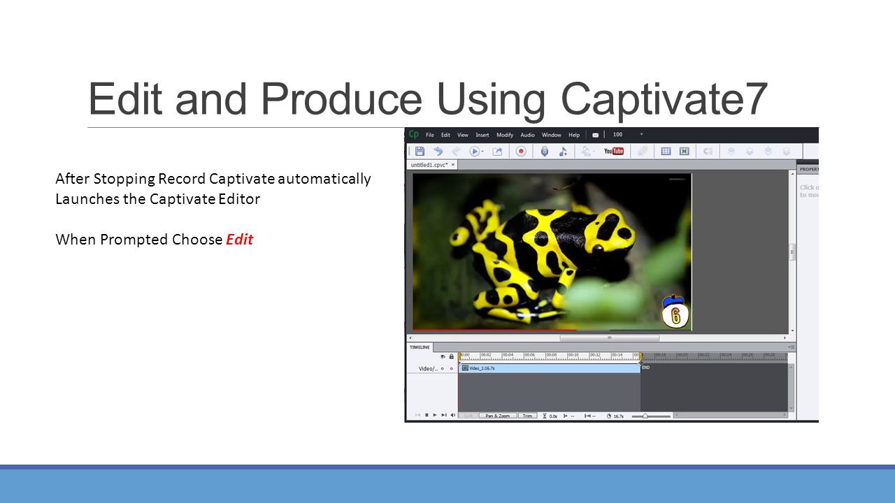 Edit and Produce Using Captivate7 After Stopping Record Captivate automatically Launches the Captivate Editor When Prompted Choose Edit