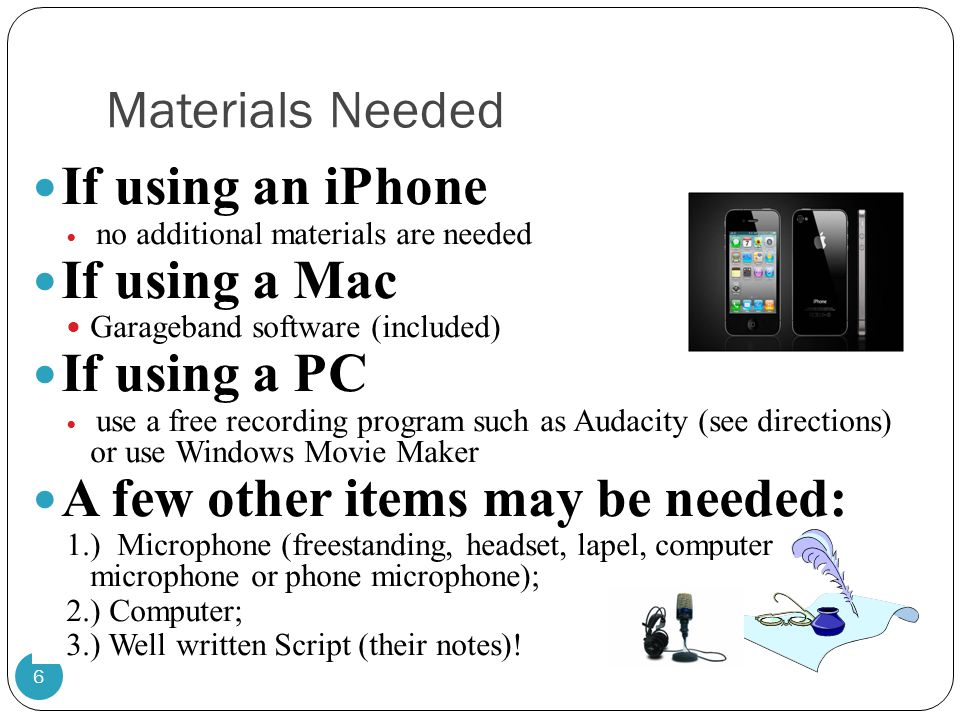 Materials Needed 6 If using an iPhone no additional materials are needed If using a Mac Garageband software (included) If using a PC use a free record