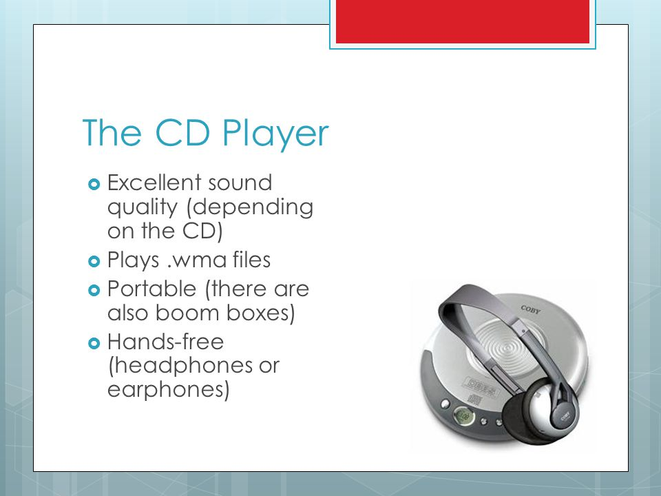 The CD Player  Excellent sound quality (depending on the CD)  Plays.wma files  Portable (there are also boom boxes)  Hands-free (headphones or earphones)