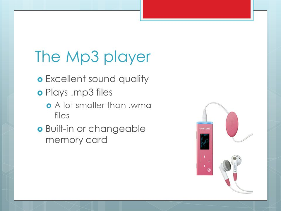 The Mp3 player  Excellent sound quality  Plays.mp3 files  A lot smaller than.wma files  Built-in or changeable memory card