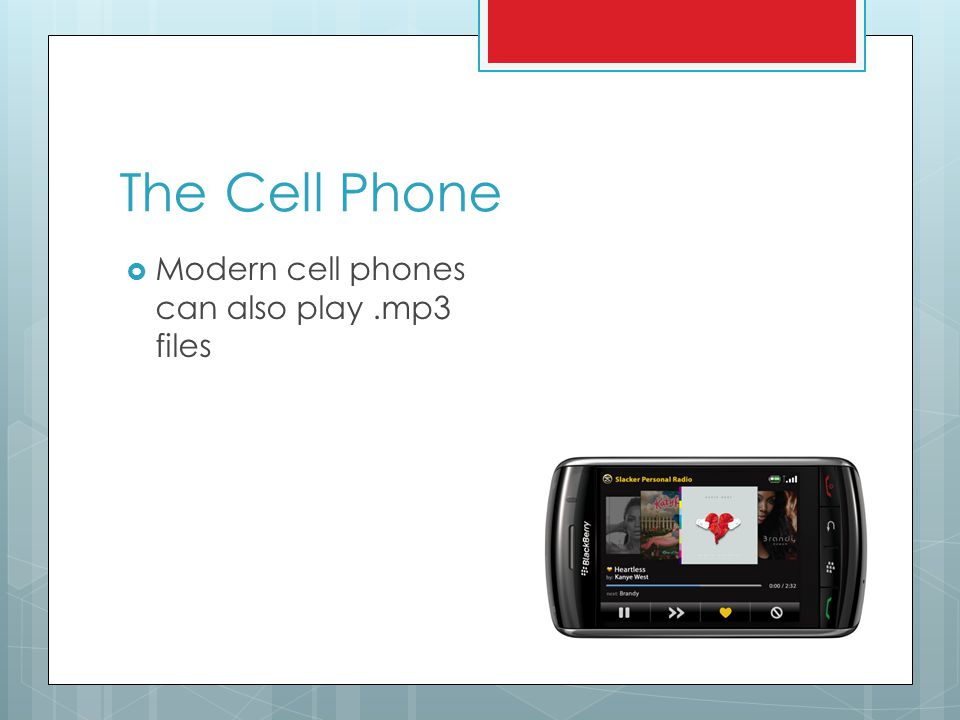 The Cell Phone  Modern cell phones can also play.mp3 files