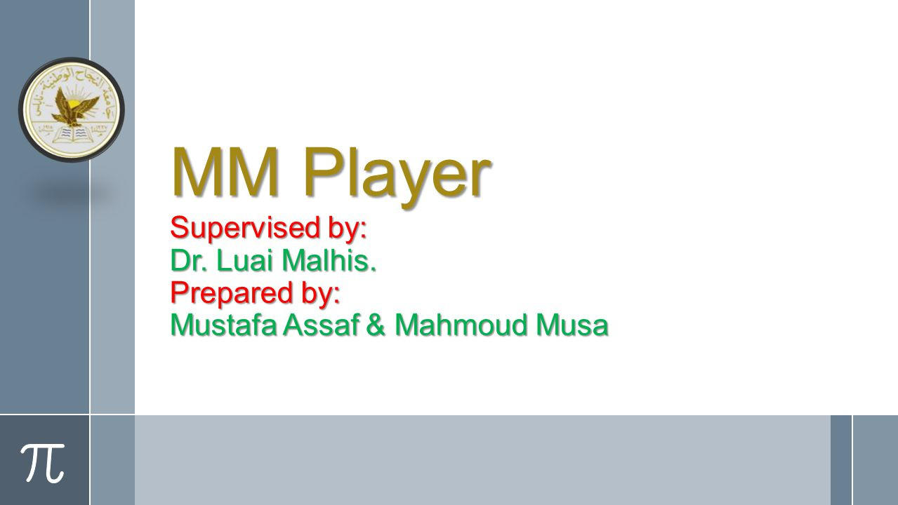 MM Player Supervised by: Dr. Luai Malhis. Prepared by: Mustafa Assaf & Mahmoud Musa