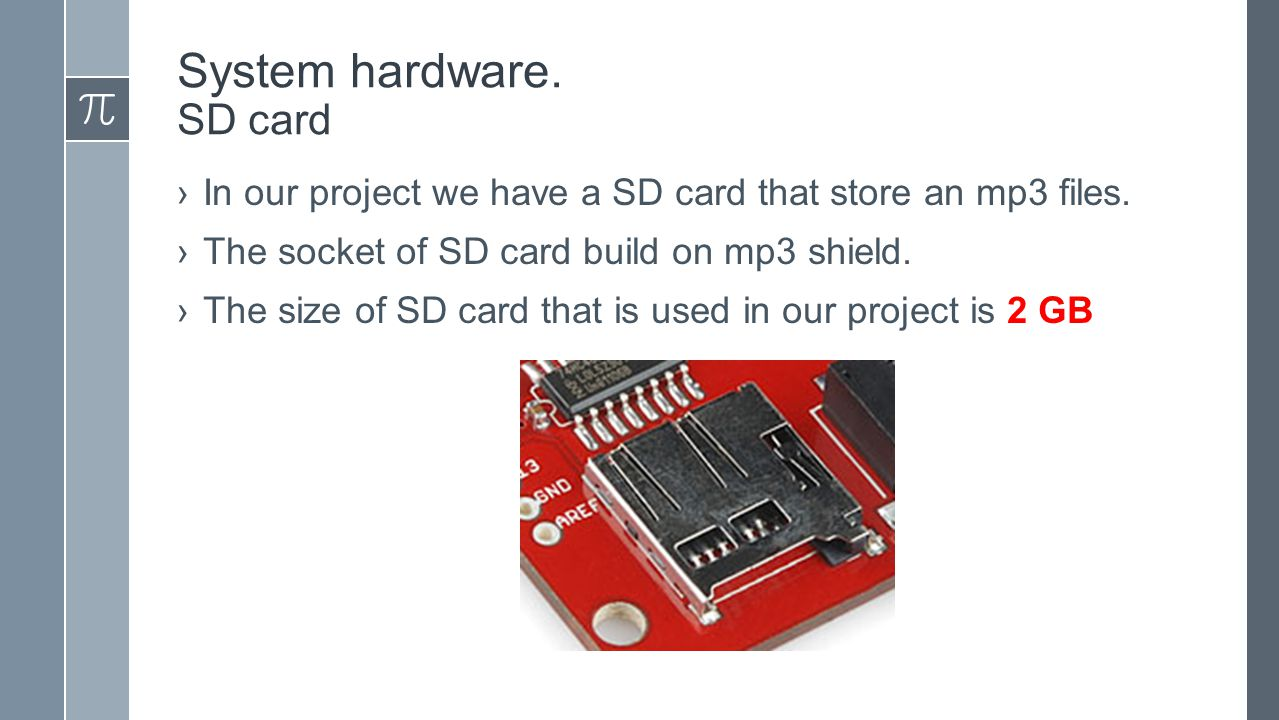 System hardware. SD card ›In our project we have a SD card that store an mp3 files.