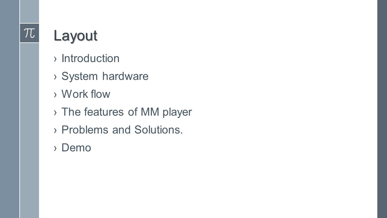 Layout ›Introduction ›System hardware ›Work flow ›The features of MM player ›Problems and Solutions.