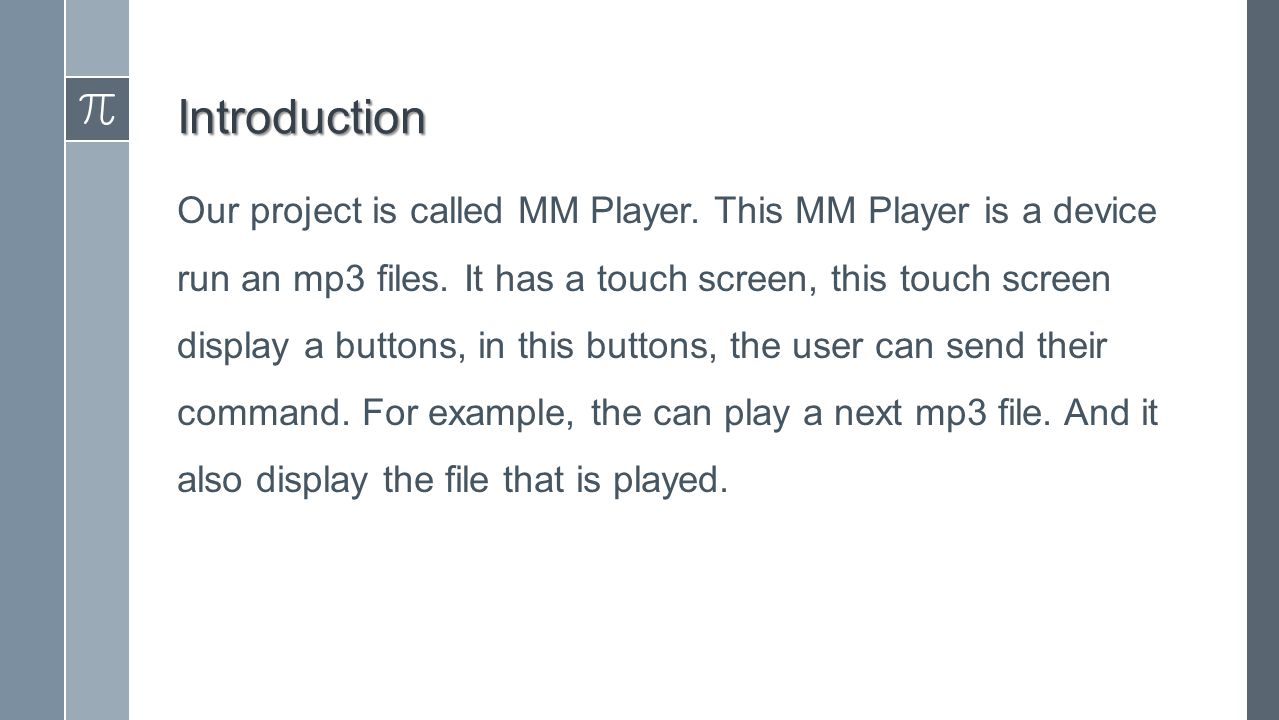 Introduction Our project is called MM Player. This MM Player is a device run an mp3 files.