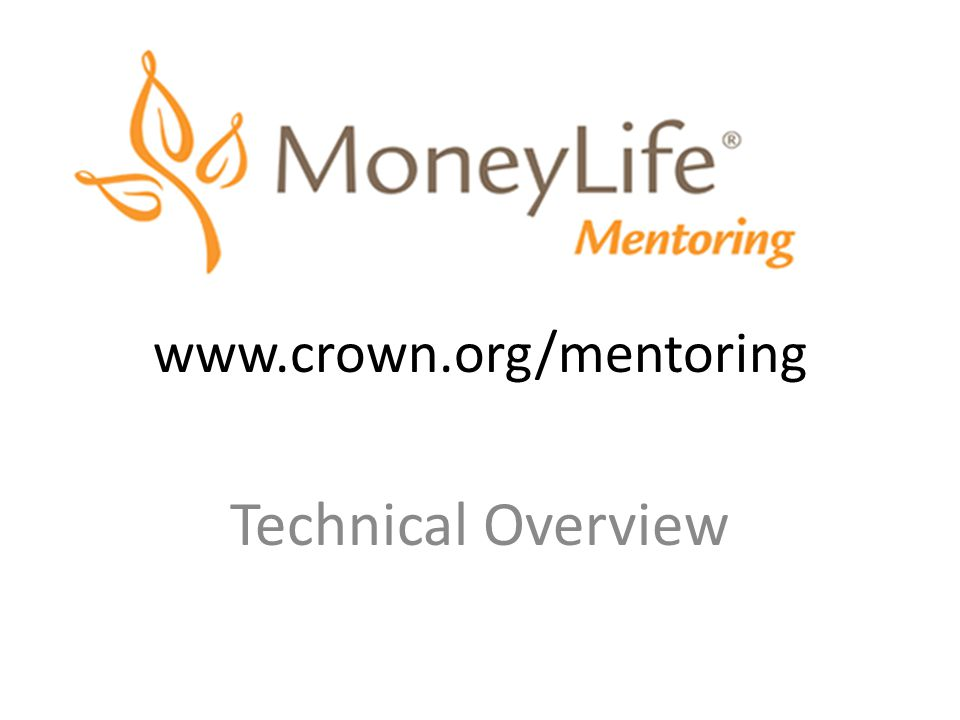 www.crown.org/mentoring Technical Overview