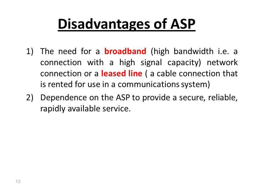1)The need for a broadband (high bandwidth i.e. a connection with a high signal capacity) network connection or a leased line ( a cable connection tha