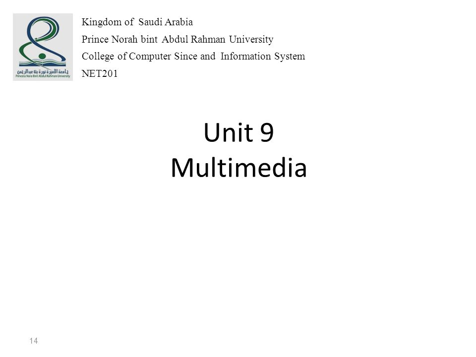 Unit 9 Multimedia 14 Kingdom of Saudi Arabia Prince Norah bint Abdul Rahman University College of Computer Since and Information System NET201