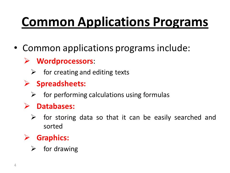 Common applications programs include:  Wordprocessors:  for creating and editing texts  Spreadsheets:  for performing calculations using formulas