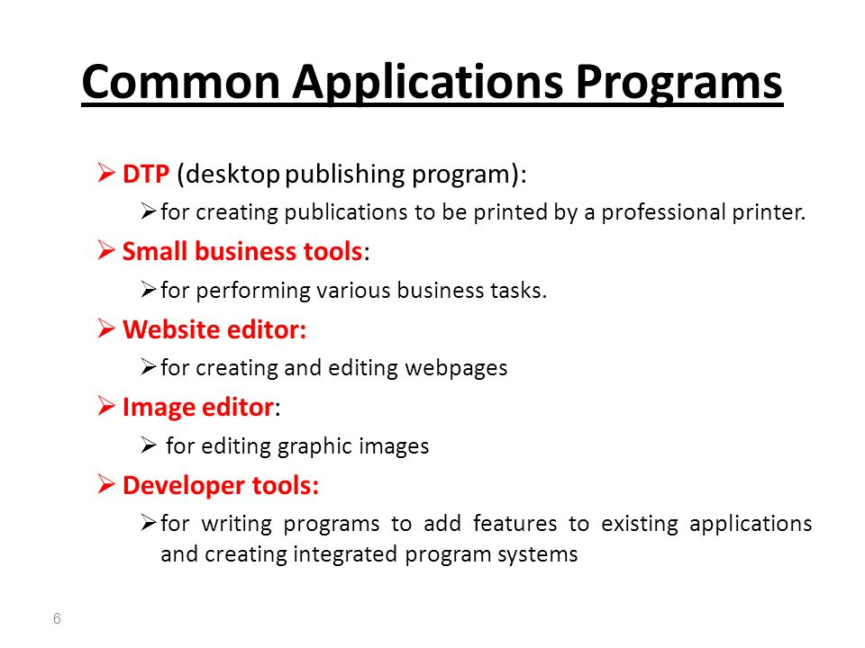  DTP (desktop publishing program):  for creating publications to be printed by a professional printer.  Small business tools:  for performing vari