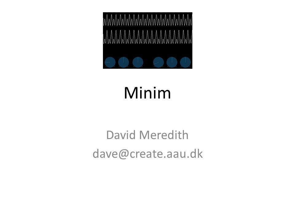Minim David Meredith dave@create.aau.dk