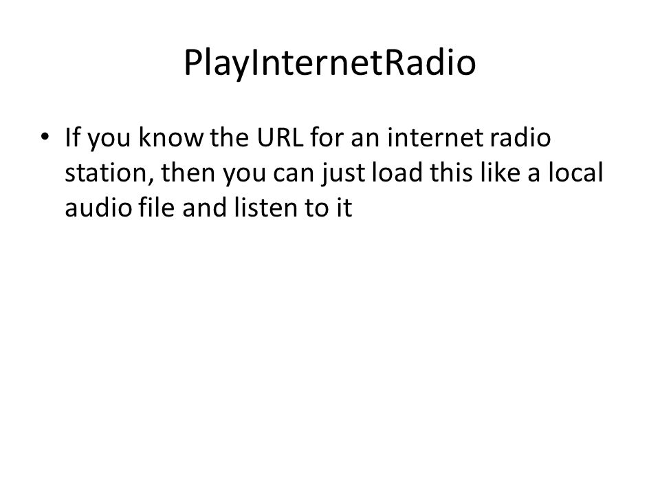 PlayInternetRadio If you know the URL for an internet radio station, then you can just load this like a local audio file and listen to it