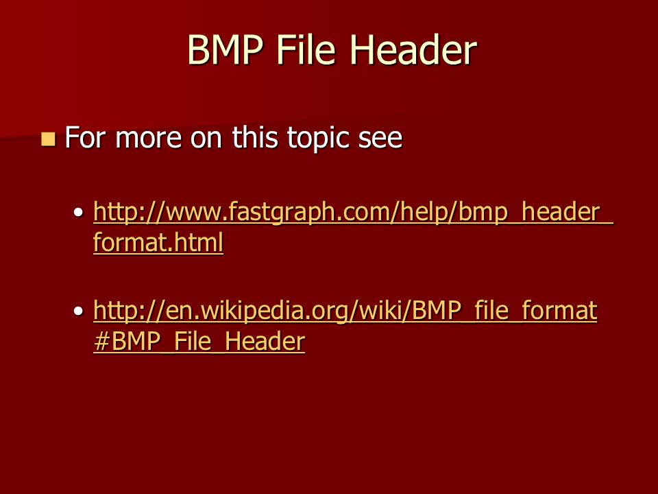BMP File Header For more on this topic see For more on this topic see http://www.fastgraph.com/help/bmp_header_ format.htmlhttp://www.fastgraph.com/he