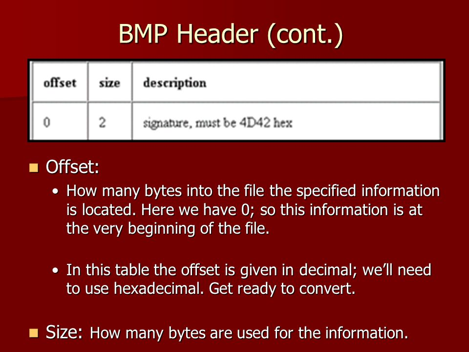 BMP Header (cont.) Offset: Offset: How many bytes into the file the specified information is located.