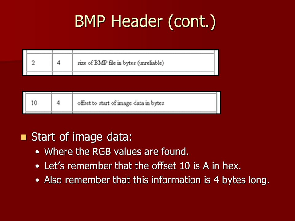 BMP Header (cont.) Start of image data: Start of image data: Where the RGB values are found.Where the RGB values are found. Let's remember that the of
