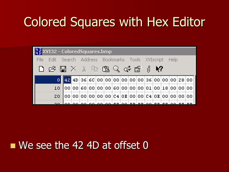 Colored Squares with Hex Editor We see the 42 4D at offset 0 We see the 42 4D at offset 0