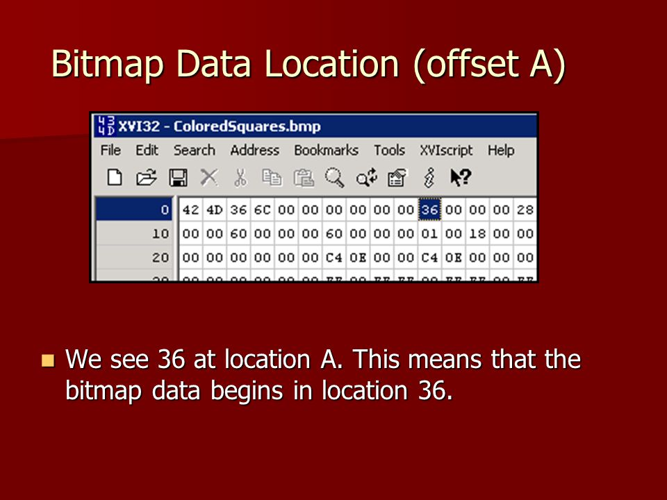 Bitmap Data Location (offset A) We see 36 at location A.