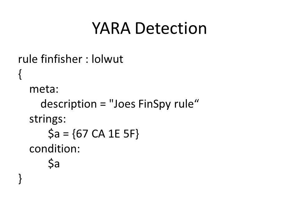 YARA Detection rule finfisher : lolwut { meta: description = Joes FinSpy rule strings: $a = {67 CA 1E 5F} condition: $a }
