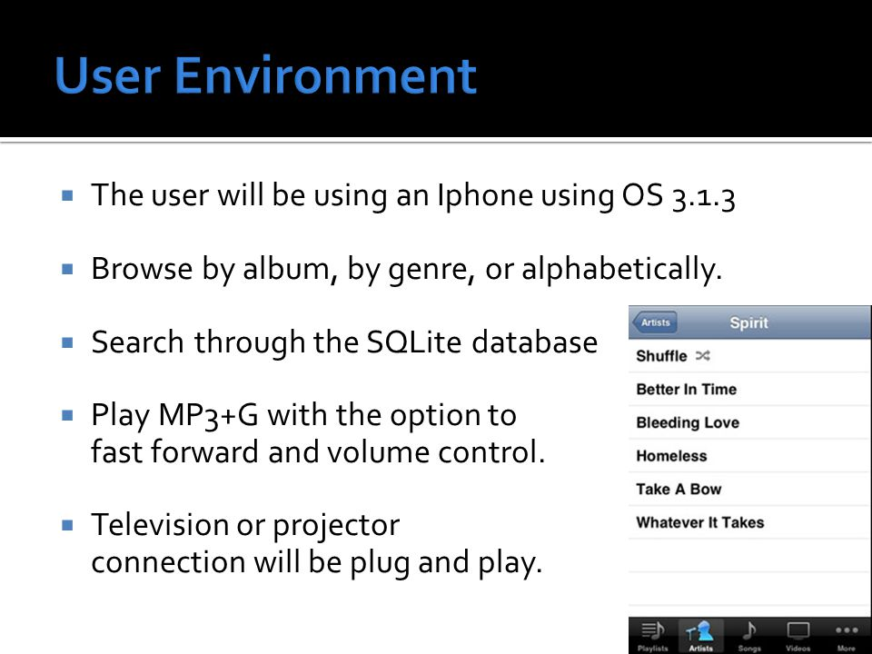  The user will be using an Iphone using OS 3.1.3  Browse by album, by genre, or alphabetically.  Search through the SQLite database  Play MP3+G wi
