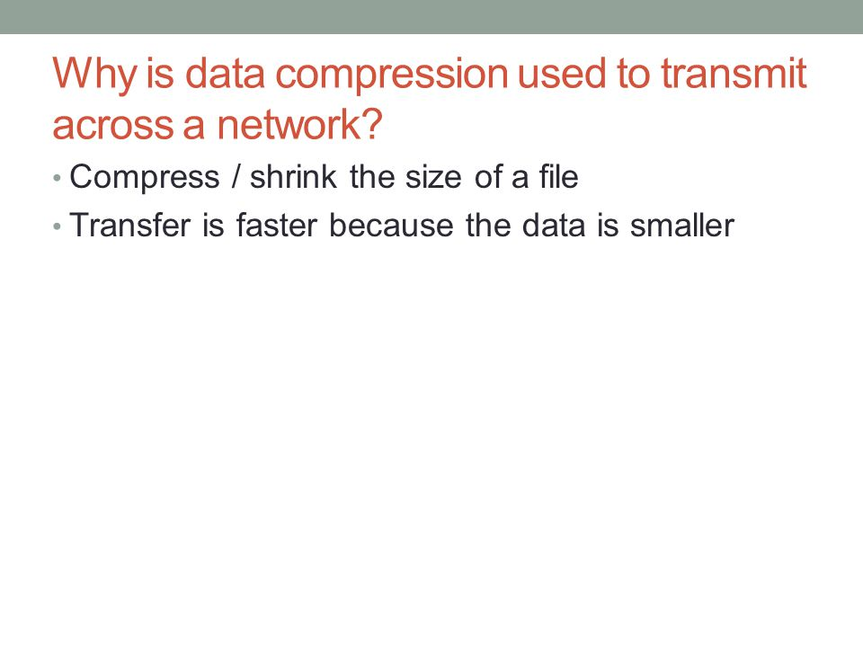 Why is data compression used to transmit across a network.