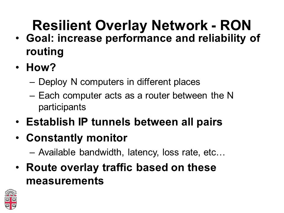 Resilient Overlay Network - RON Goal: increase performance and reliability of routing How.
