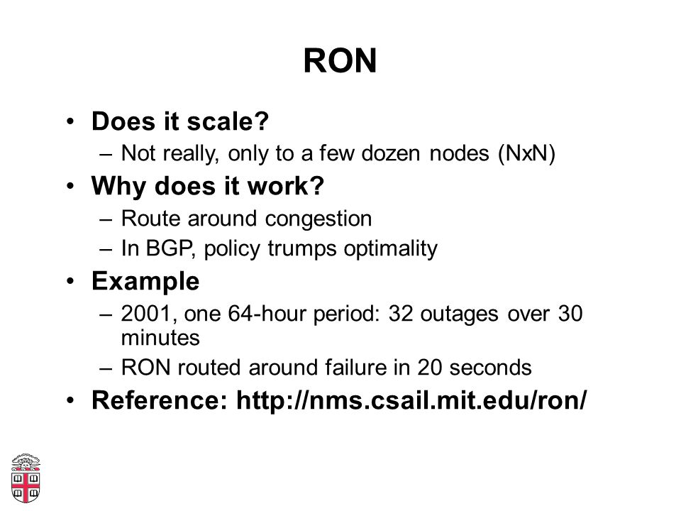 RON Does it scale. –Not really, only to a few dozen nodes (NxN) Why does it work.