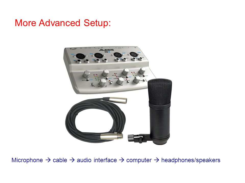 More Advanced Setup: Microphone  cable  audio interface  computer  headphones/speakers