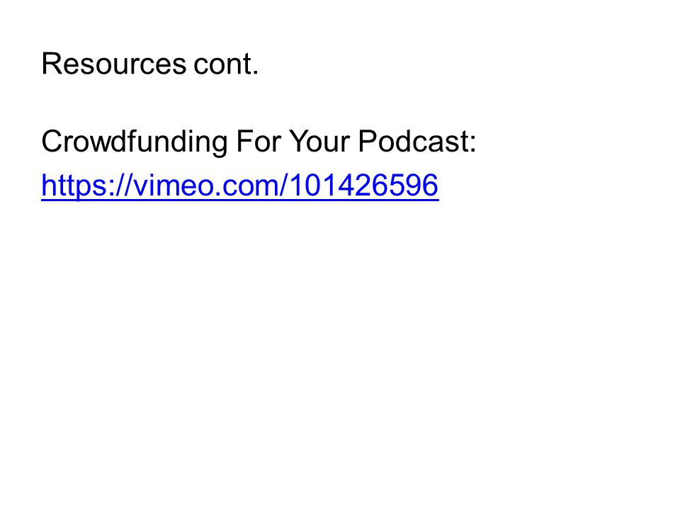 Resources cont. Crowdfunding For Your Podcast: https://vimeo.com/101426596