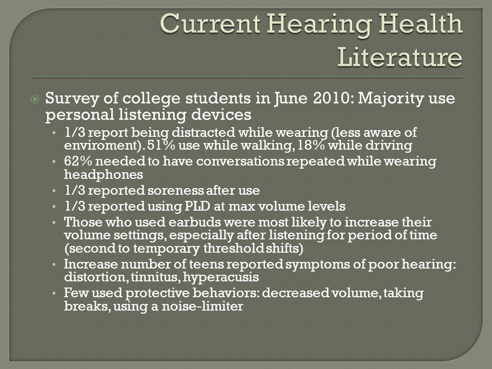  Survey of college students in June 2010: Majority use personal listening devices 1/3 report being distracted while wearing (less aware of enviroment