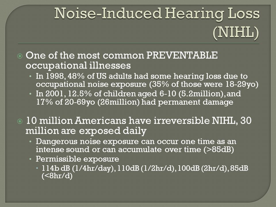  One of the most common PREVENTABLE occupational illnesses In 1998, 48% of US adults had some hearing loss due to occupational noise exposure (35% of