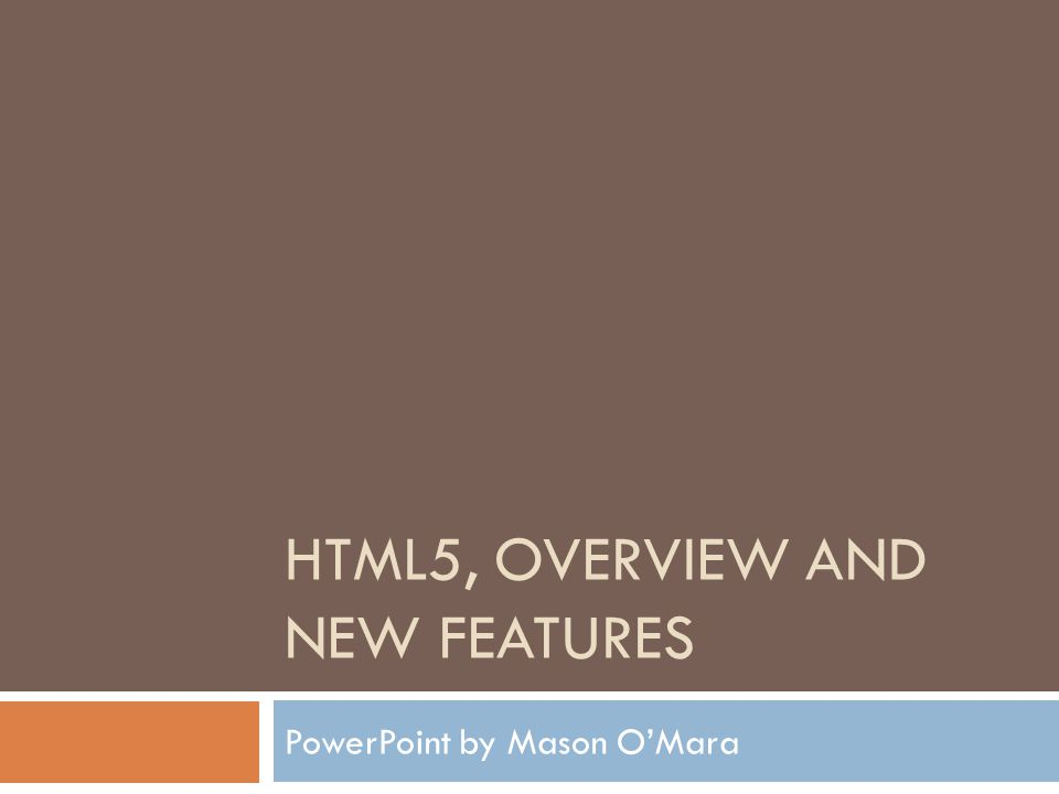 HTML5, OVERVIEW AND NEW FEATURES PowerPoint by Mason O'Mara