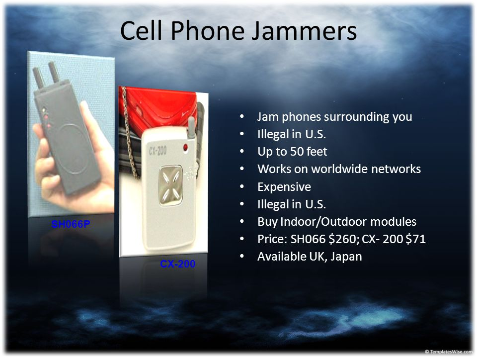 Cell Phone Jammers Jam phones surrounding you Illegal in U.S. Up to 50 feet Works on worldwide networks Expensive Illegal in U.S. Buy Indoor/Outdoor m