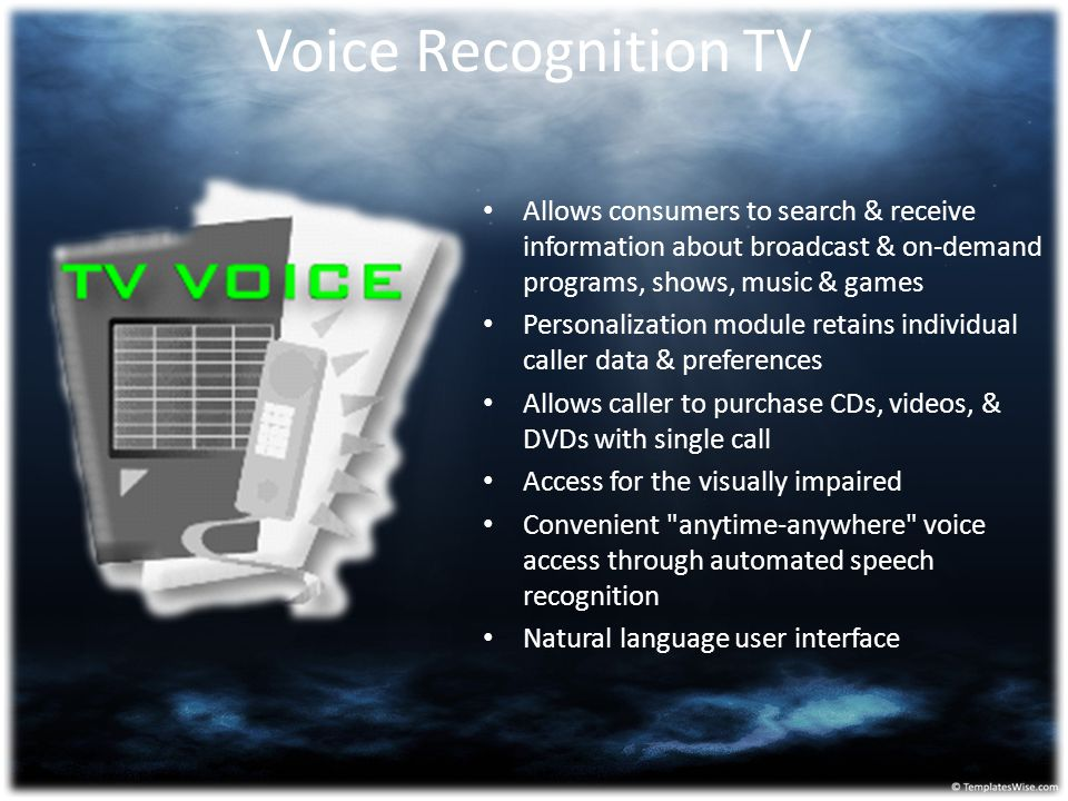 Voice Recognition TV Allows consumers to search & receive information about broadcast & on-demand programs, shows, music & games Personalization modul