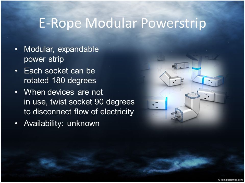 E-Rope Modular Powerstrip Modular, expandable power strip Each socket can be rotated 180 degrees When devices are not in use, twist socket 90 degrees