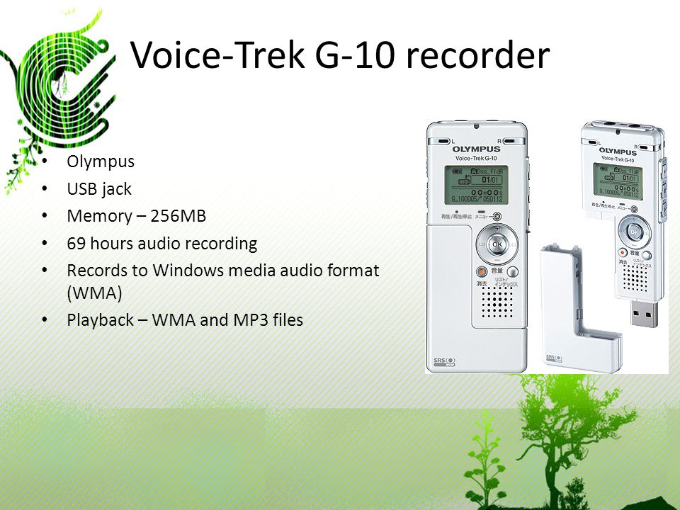 Voice-Trek G-10 recorder Olympus USB jack Memory – 256MB 69 hours audio recording Records to Windows media audio format (WMA) Playback – WMA and MP3 f