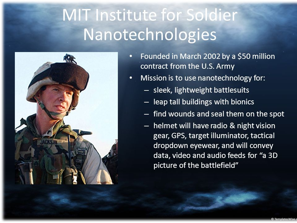MIT Institute for Soldier Nanotechnologies Founded in March 2002 by a $50 million contract from the U.S. Army Mission is to use nanotechnology for: –