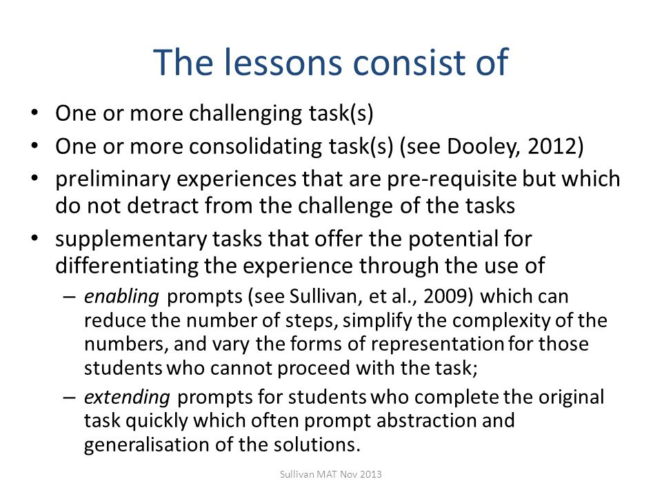 The lessons consist of One or more challenging task(s) One or more consolidating task(s) (see Dooley, 2012) preliminary experiences that are pre-requi