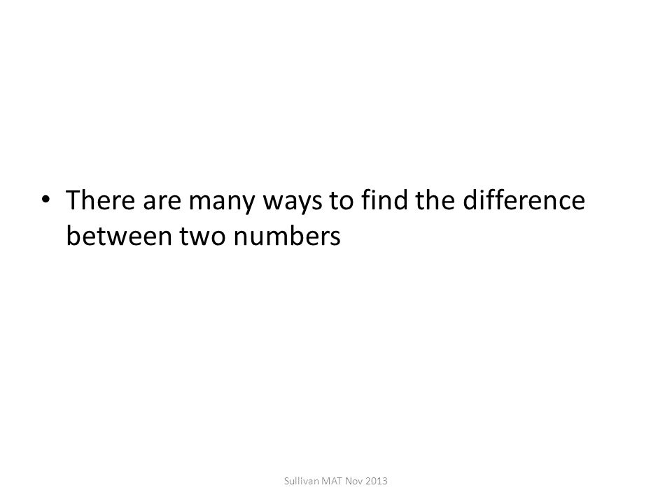 There are many ways to find the difference between two numbers Sullivan MAT Nov 2013