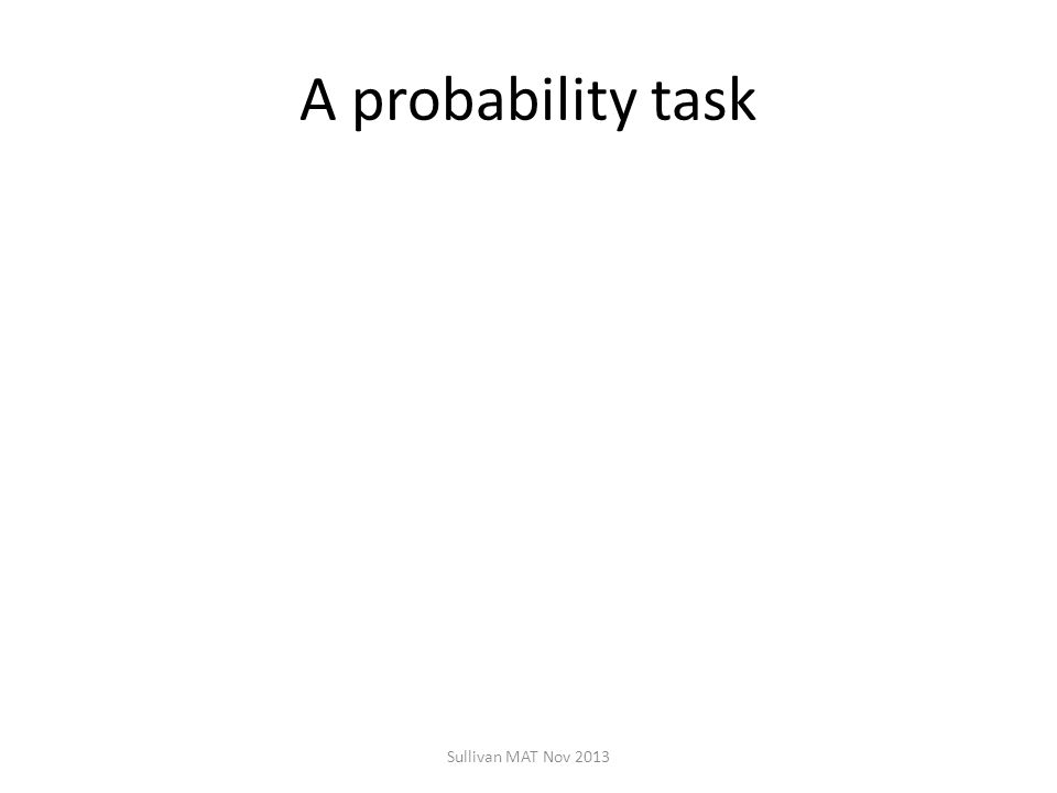 A probability task Sullivan MAT Nov 2013