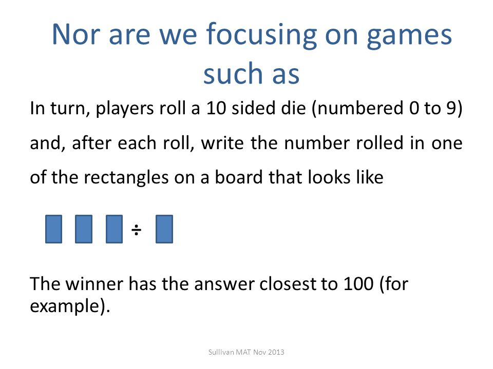 Nor are we focusing on games such as In turn, players roll a 10 sided die (numbered 0 to 9) and, after each roll, write the number rolled in one of th