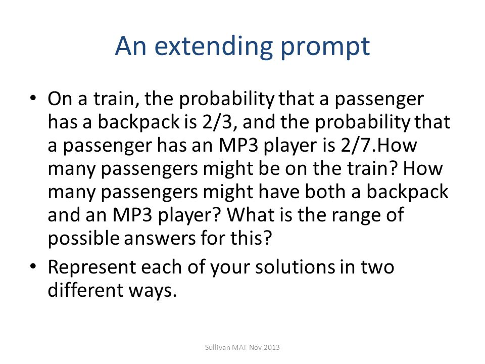 An extending prompt On a train, the probability that a passenger has a backpack is 2/3, and the probability that a passenger has an MP3 player is 2/7.