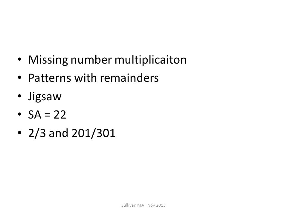 Missing number multiplicaiton Patterns with remainders Jigsaw SA = 22 2/3 and 201/301 Sullivan MAT Nov 2013