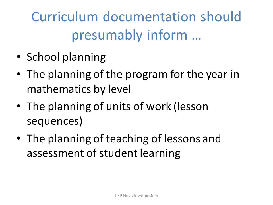 Curriculum documentation should presumably inform … School planning The planning of the program for the year in mathematics by level The planning of u