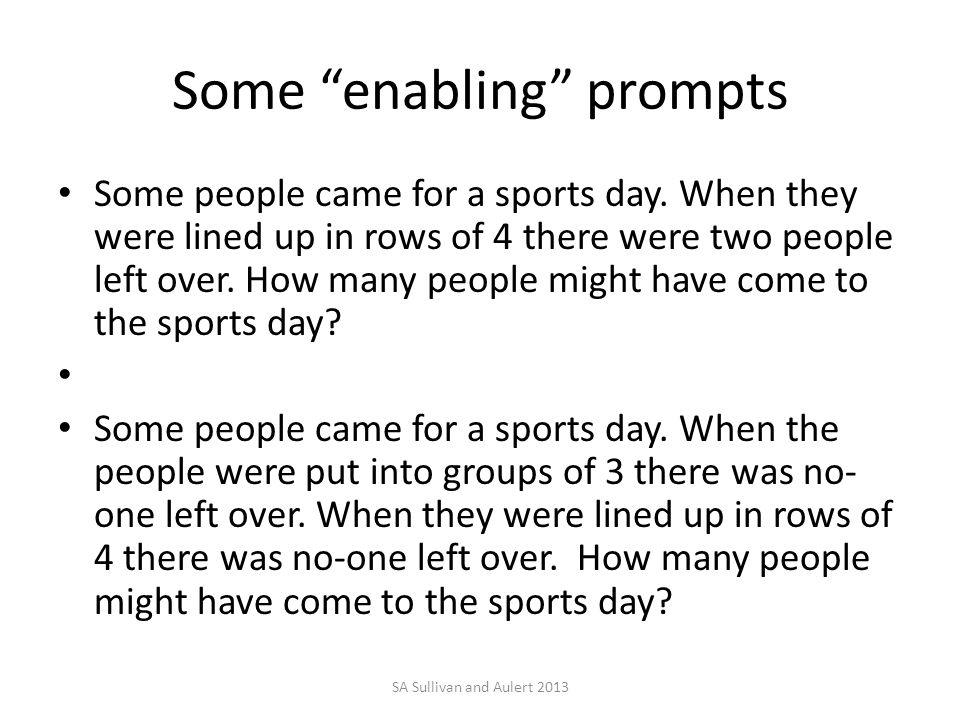 "Some ""enabling"" prompts Some people came for a sports day. When they were lined up in rows of 4 there were two people left over. How many people might"