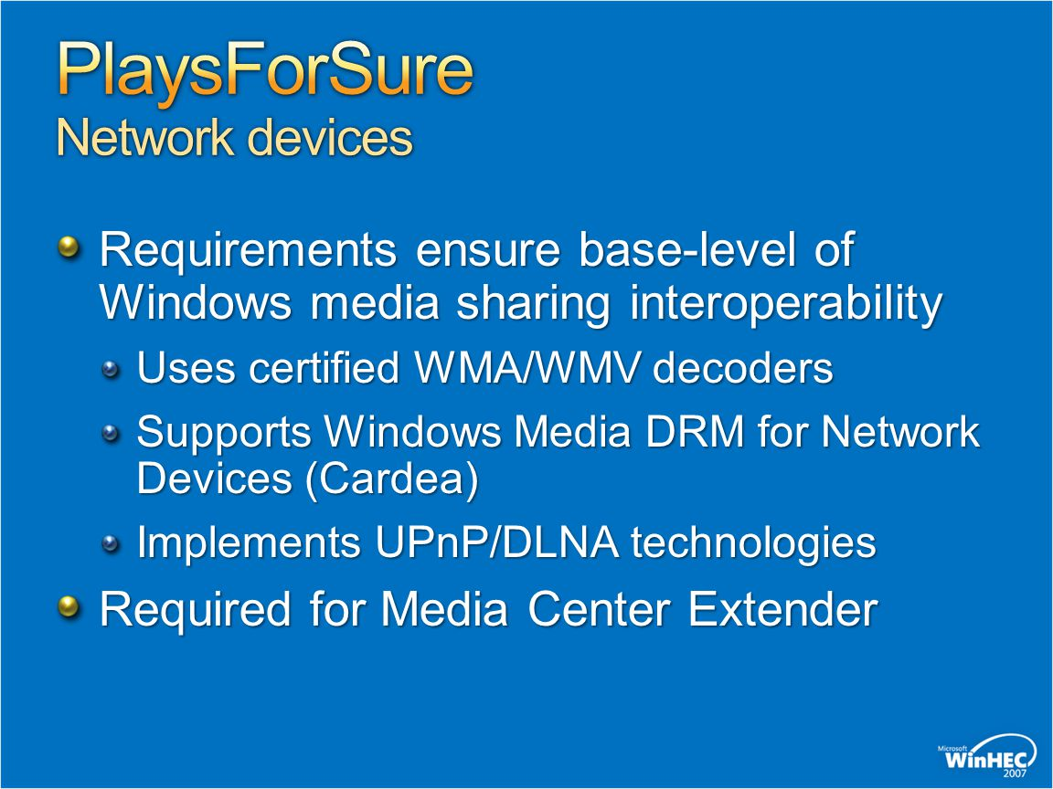 Requirements ensure base-level of Windows media sharing interoperability Uses certified WMA/WMV decoders Supports Windows Media DRM for Network Devices (Cardea) Implements UPnP/DLNA technologies Required for Media Center Extender